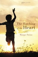 The Hatching of the Heart - Margo Swiss