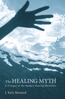 The Healing Myth - J. Keir Howard