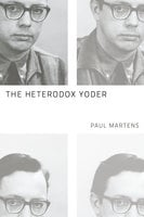 The Heterodox Yoder - Paul Martens