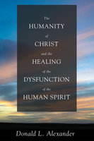 The Humanity of Christ and the Healing of the Dysfunction of the Human Spirit - Donald L. Alexander