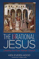 The Irrational Jesus - Ken Evers-Hood