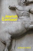 The Jewish Centaur - Joshua Rice