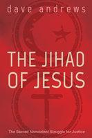 The Jihad of Jesus - Dave Andrews