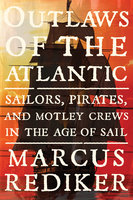 Outlaws of the Atlantic - Marcus Rediker
