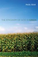 The Kingdom of God Is Green - Paul Gilk