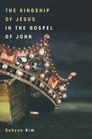 The Kingship of Jesus in the Gospel of John - Sehyun Kim