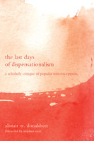 The Last Days of Dispensationalism - Alistair W. Donaldson