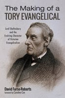 The Making of a Tory Evangelical - David Furse-Roberts
