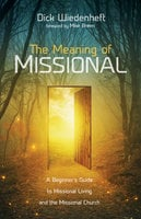 The Meaning of Missional - Dick Wiedenheft