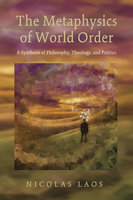 The Metaphysics of World Order - Nicolas Laos