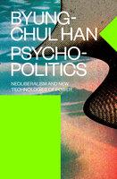 Psychopolitics - Byung-Chul Han