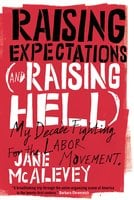 Raising Expectations (And Raising Hell) - Jane McAlevey