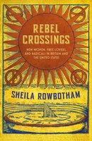 Rebel Crossings - Sheila Rowbotham