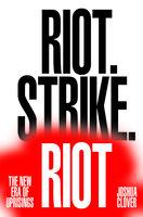 Riot. Strike. Riot - Joshua Clover