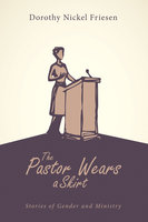 The Pastor Wears a Skirt - Dorothy J. Friesen
