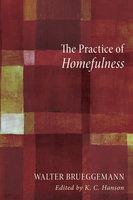 The Practice of Homefulness - Walter Brueggemann