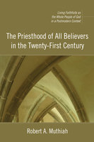 The Priesthood of All Believers in the Twenty-First Century - Robert A. Muthiah