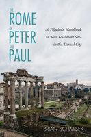 The Rome of Peter and Paul - Brian Schmisek