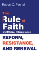 The Rule of Faith and Biblical Interpretation - Robert C. Fennell