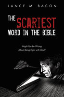The Scariest Word in the Bible - Lance M. Bacon