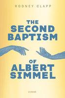 The Second Baptism of Albert Simmel - Rodney Clapp