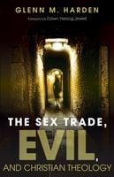 The Sex Trade, Evil, and Christian Theology - Glenn M. Harden