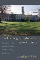 The Theological Education of the Ministry - Alan P.F. Sell
