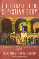 The Therapy of the Christian Body - Brian Brock, Bernd Wannenwetsch