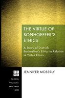 The Virtue of Bonhoeffer's Ethics - Jennifer Moberly