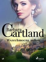 Wszechmocna miłość - Ponadczasowe historie miłosne Barbary Cartland - Barbara Cartland
