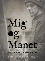 Mig og Manet - Peter Gjellerup Koch