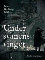 Under svanens vinger - Peter Gjellerup Koch