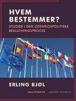 Hvem bestemmer? Studier i den udenrigspolitiske beslutningsproces - Erling Bjøl