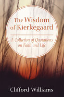 The Wisdom of Kierkegaard - Clifford Williams