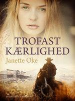 Trofast kærlighed - Janette Oke