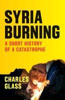 Syria Burning - Charles Glass