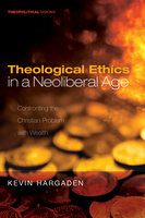 Theological Ethics in a Neoliberal Age - Kevin Hargaden