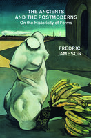The Ancients and the Postmoderns - Fredric Jameson