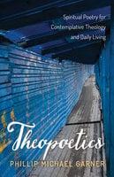 Theopoetics - Phillip Michael Garner