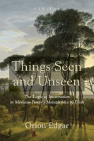 Things Seen and Unseen - Orion Edgar