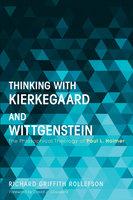 Thinking with Kierkegaard and Wittgenstein - Richard Griffith Rollefson