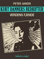 Kurt Danners bedrifter: Verdens fjende - Peter Anker