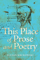 This Place of Prose and Poetry - Lucian Krukowski