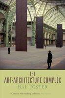The Art-Architecture Complex - Hal Foster
