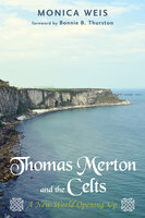 Thomas Merton and the Celts - Monica R. Weis