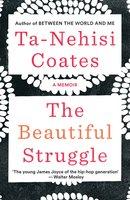 The Beautiful Struggle - Ta-Nehisi Coates