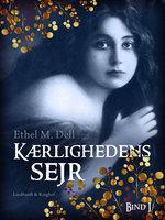 Kærlighedens sejr - bind 1 - Ethel M. Dell