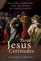 Three Jesus Certitudes - Leonard J. Swidler