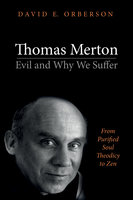 Thomas Merton—Evil and Why We Suffer - David E. Orberson