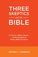 Three Skeptics and the Bible - Jeffrey L. Morrow
